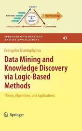 Data Mining and Knowledge Discovery via Logic-Based Methods by Evangelos Triantaphyllou