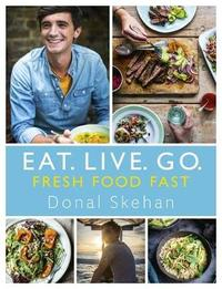 Eat. Live. Go - Fresh Food Fast by Donal Skehan