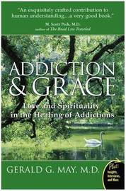 Addiction And Grace by Gerald G May