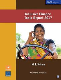 Inclusive Finance India Report 2017 by M.S. Sriram
