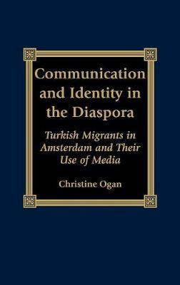 Communication and Identity in the Diaspora by Christine L. Ogan