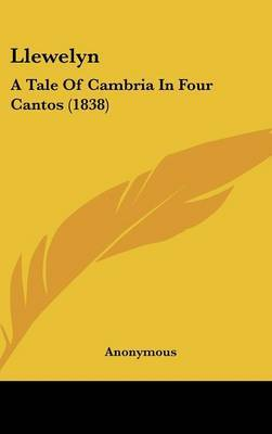 Llewelyn: A Tale Of Cambria In Four Cantos (1838) by * Anonymous image