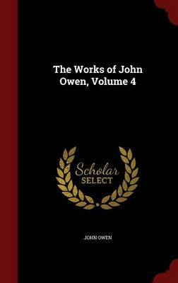The Works of John Owen; Volume 4 by John Owen image