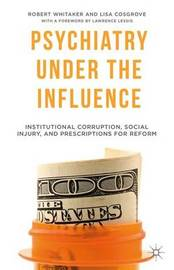 Psychiatry Under the Influence by Robert Whitaker