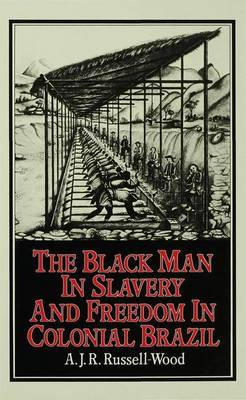 The Black Man in Slavery and Freedom in Colonial Brazil by A.J.R.Russell- Wood