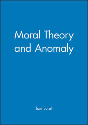 Moral Theory and Anomaly by Tom Sorell