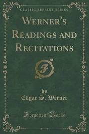 Werner's Readings and Recitations (Classic Reprint) by Edgar S. Werner