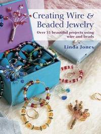 Creating Wire and Beaded Jewelry by Linda Jones