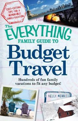 The Everything Family Guide to Budget Travel by Kelly Merritt