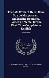The Life Work of Henri Rene Guy de Maupassant, Embracing Romance, Comedy & Verse, for the First Time Complete in English; Volume 14 by Guy de Maupassant