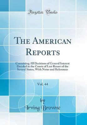 The American Reports, Vol. 44 by Irving Browne