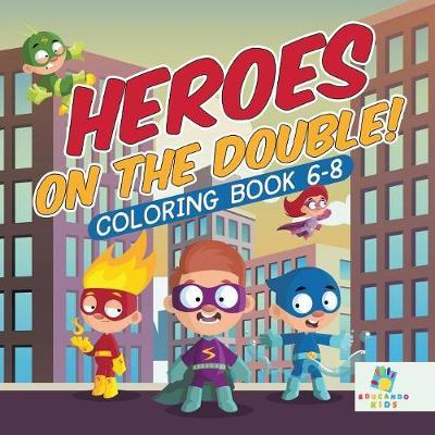 Heroes on the Double! Coloring Book 6-8 by Educando Kids