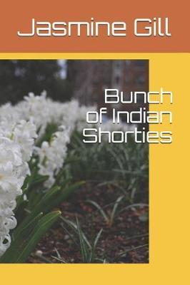 Bunch of Indian Shorties by Jasmine Gill