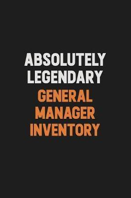 Absolutely Legendary General Manager Inventory by Camila Cooper
