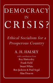 Democracy in Crisis: Ethical Socialism for a Prosperous Country by A.H. Halsey image