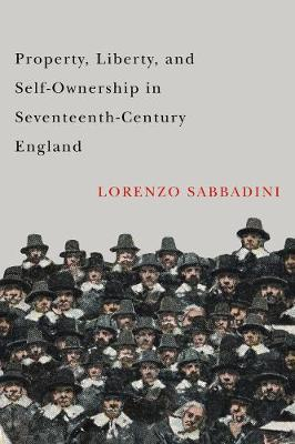 Property, Liberty, and Self-Ownership in Seventeenth-Century England by Lorenzo Sabbadini