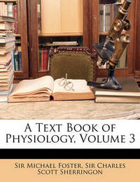 A Text Book of Physiology, Volume 3 by Michael Foster image