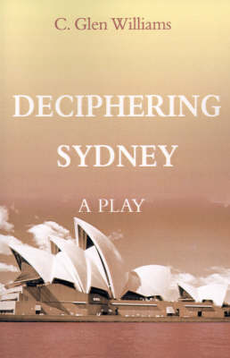 Deciphering Sydney: A Play by C. Glen Williams