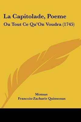"""La Capitolade, Poeme: Ou Tout Ce Qu'On Voudra (1745) by """"Momus"""""""
