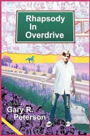 Rhapsody in Overdrive by Gary R Peterson