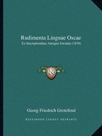 Rudimenta Linguae Oscae: Ex Inscriptionibus Antiquis Enodata (1839) by Georg Friedrich Grotefend