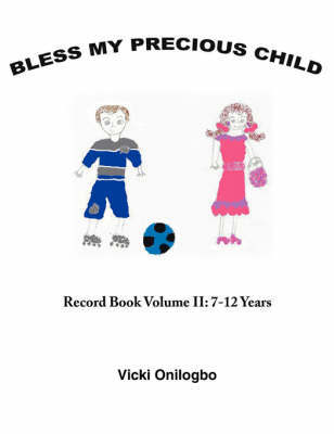 Bless My Precious Child by Vicki Onilogbo