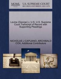 Levine (George) V. U.S. U.S. Supreme Court Transcript of Record with Supporting Pleadings by Nicholas J Capuano