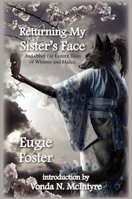 Returning My Sister's Face: And Other Far Eastern Tales of Whimsy and Malice by Eugie Foster image