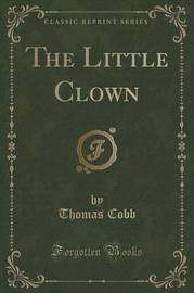 The Little Clown (Classic Reprint) by Thomas Cobb