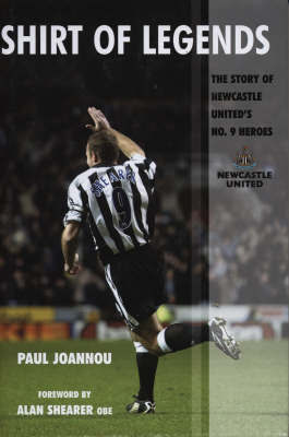 Shirt of Legends: The Story of Newcastle United's No.9 Heroes by Paul Joannou image