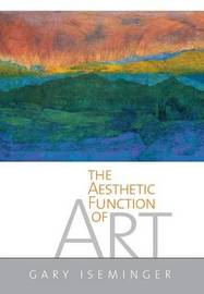 The Aesthetic Function of Art by Gary Iseminger