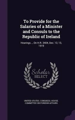 To Provide for the Salaries of a Minister and Consuls to the Republic of Ireland