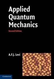 Applied Quantum Mechanics by A.F.J. Levi
