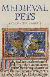 Medieval Pets by Kathleen Walker-Meikle