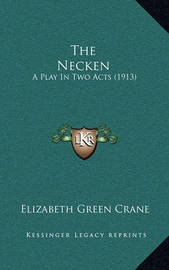 The Necken: A Play in Two Acts (1913) by Elizabeth Green Crane