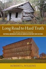 Long Road to Hard Truth by Robert Leon Wilkins