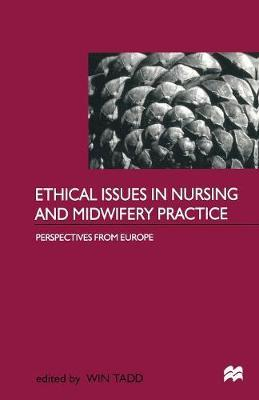 Ethical Issues in Nursing and Midwifery Practice by Win Tadd image