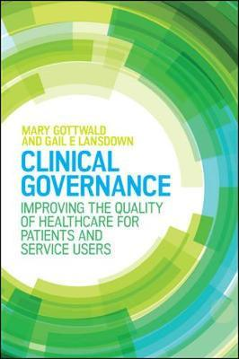 Clinical Governance: Improving the quality of healthcare for patients and service users by Mary Gottwald