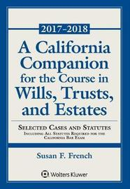 A California Companion for the Course in Wills, Trusts, and Estates by Susan F French