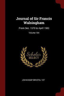 Journal of Sir Francis Walsingham by John Digby Bristol 1st