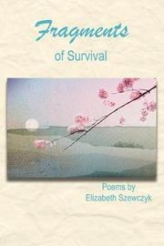 Fragments of Survival by Elizabeth, F Szewczyk