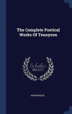 The Complete Poetical Works of Tennyson by * Anonymous
