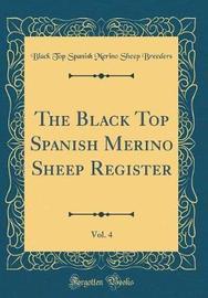 The Black Top Spanish Merino Sheep Register, Vol. 4 (Classic Reprint) by Black Top Spanish Merino Sheep Breeders image