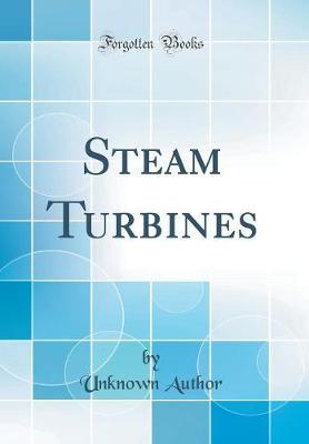 Steam Turbines (Classic Reprint) by Unknown Author