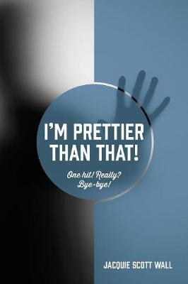 I'm Prettier Than That! One Hit! Really? Bye-bye! by Jacquie Scott Wall