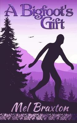 A Bigfoot's Gift by Mel Braxton