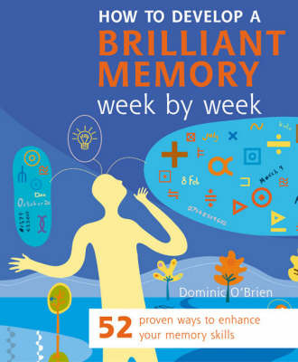 How to Develop a Brilliant Memory Week by Week by Dominic O'Brien image