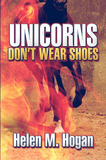 Unicorns Don't Wear Shoes by Helen , M. Hogan