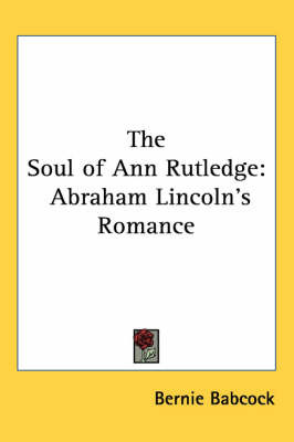 The Soul of Ann Rutledge: Abraham Lincoln's Romance by Bernie Babcock image