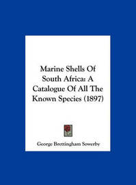 Marine Shells of South Africa: A Catalogue of All the Known Species (1897) by George Brettingham Sowerby
